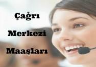 çağrı merkezi maaşları